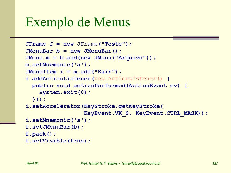 Exemplo de Menus JFrame f = new JFrame( Teste );