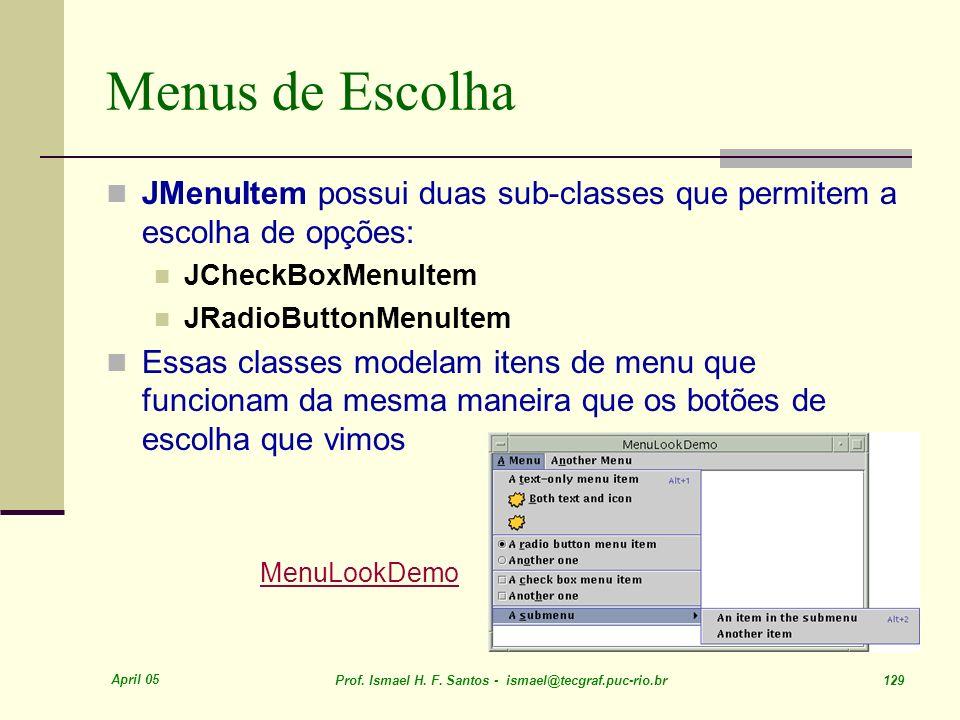 Menus de Escolha JMenuItem possui duas sub-classes que permitem a escolha de opções: JCheckBoxMenuItem.