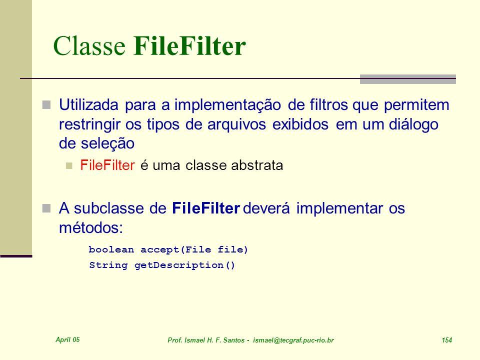 Classe FileFilter Utilizada para a implementação de filtros que permitem restringir os tipos de arquivos exibidos em um diálogo de seleção.