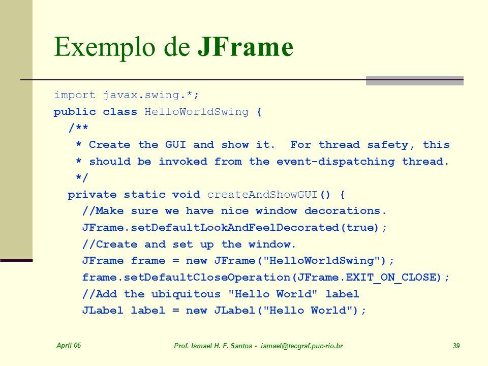 Exemplo de JFrame import javax.swing.*; public class HelloWorldSwing {
