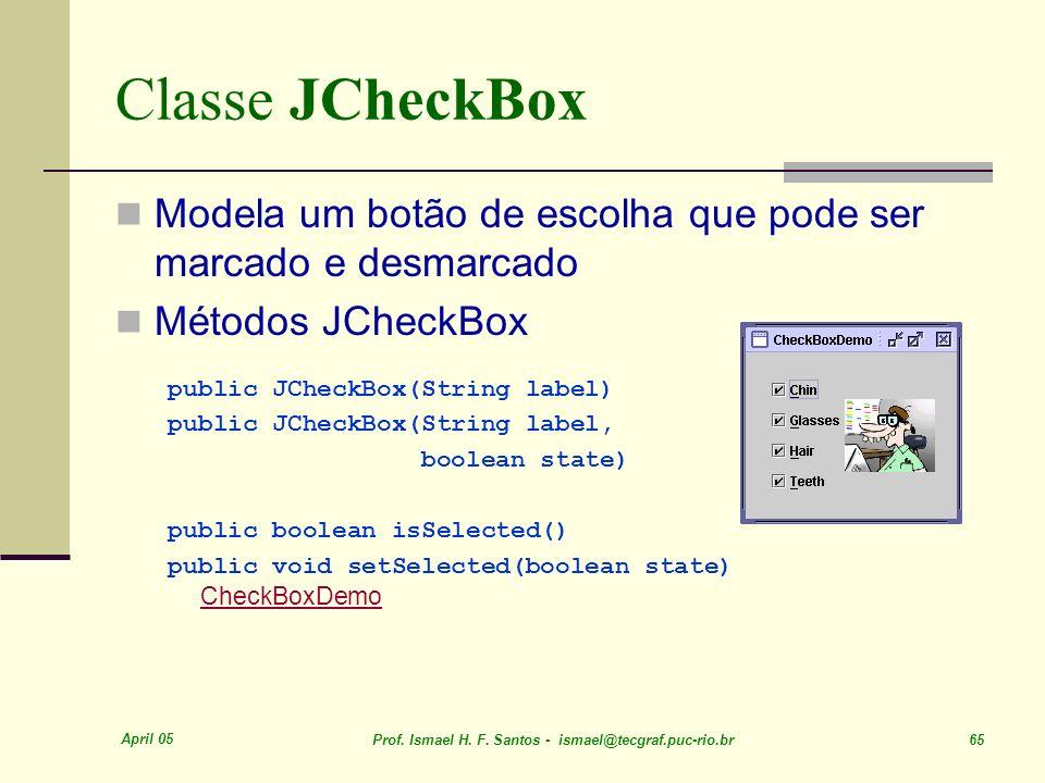 Classe JCheckBox Modela um botão de escolha que pode ser marcado e desmarcado. Métodos JCheckBox. public JCheckBox(String label)