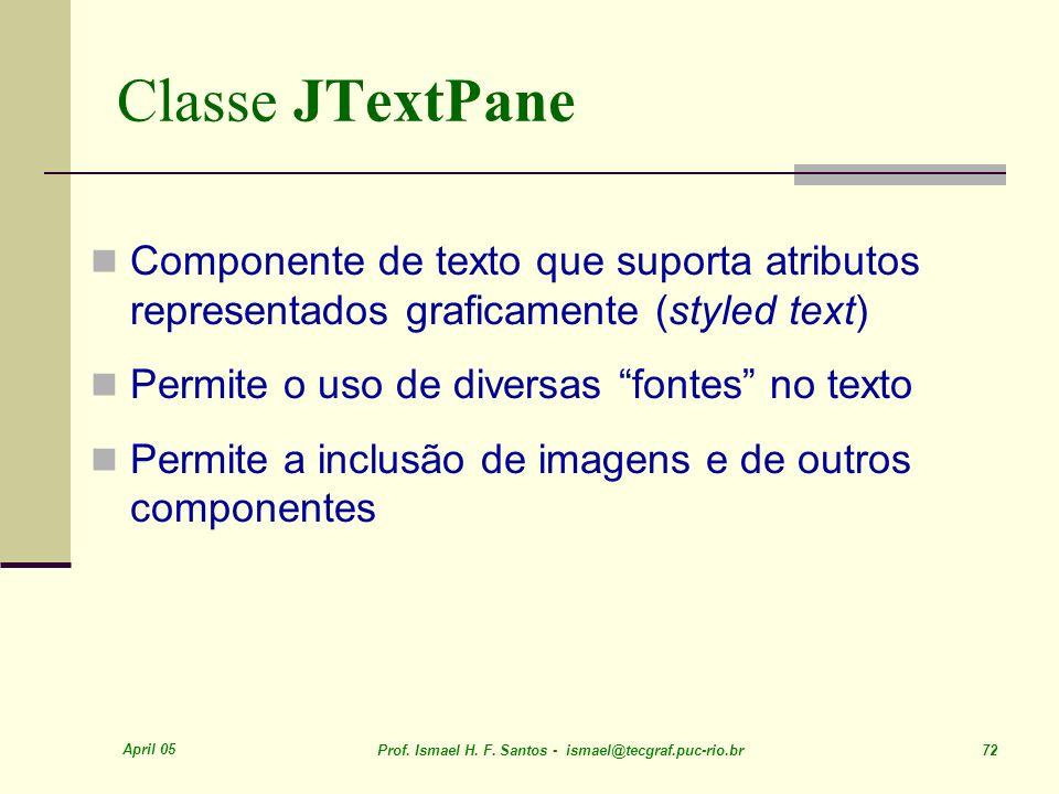 Classe JTextPane Componente de texto que suporta atributos representados graficamente (styled text)