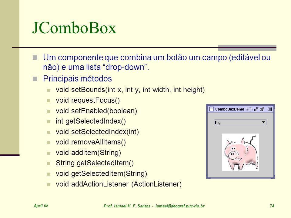 JComboBox Um componente que combina um botão um campo (editável ou não) e uma lista drop-down . Principais métodos.
