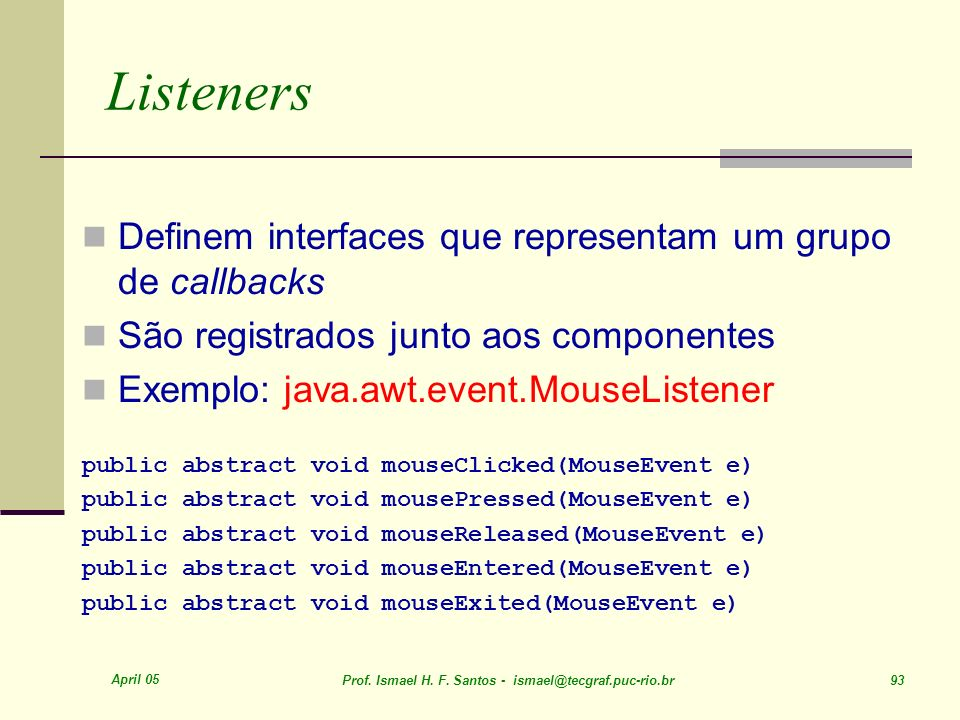 Listeners Definem interfaces que representam um grupo de callbacks