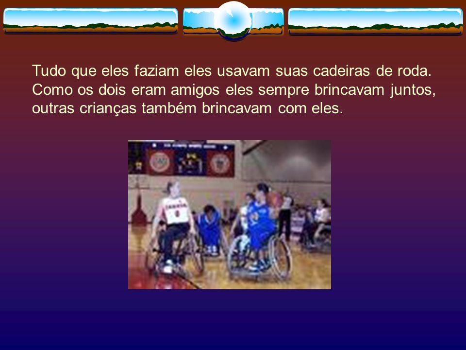 Tudo que eles faziam eles usavam suas cadeiras de roda.