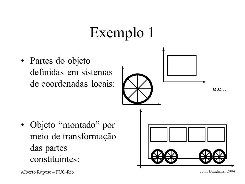 Exemplo 1 Partes do objeto definidas em sistemas de coordenadas locais: Objeto montado por meio de transformação das partes constituintes: