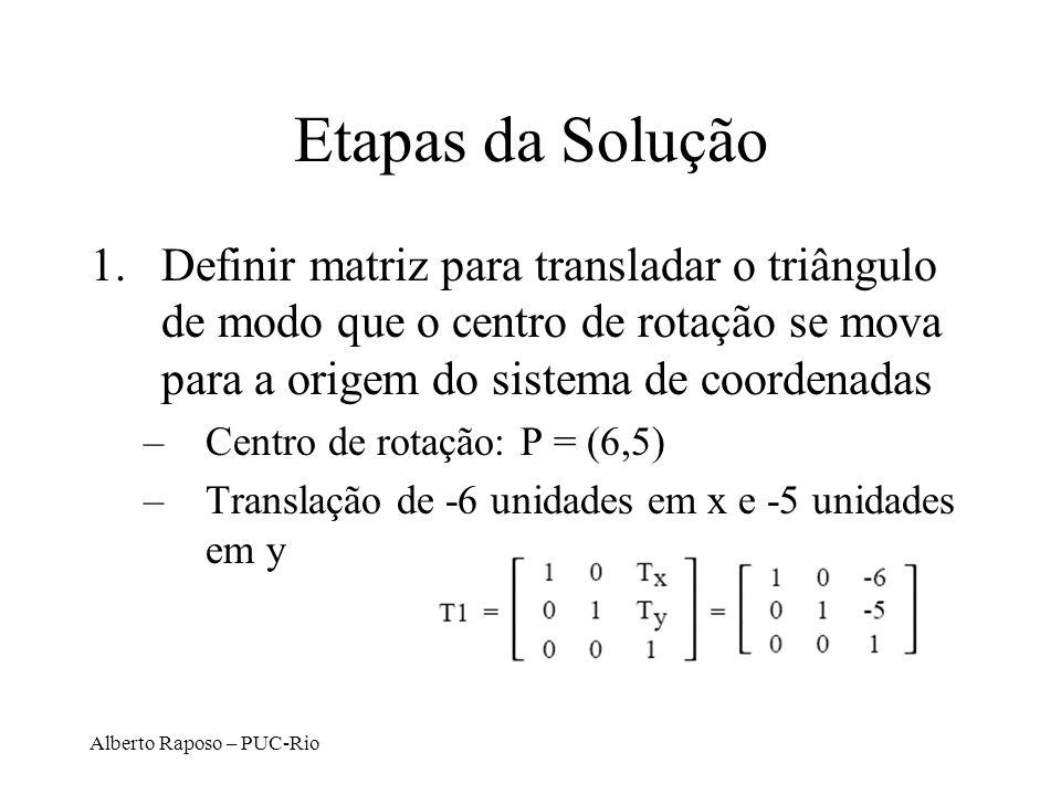 Etapas da Solução Definir matriz para transladar o triângulo de modo que o centro de rotação se mova para a origem do sistema de coordenadas.