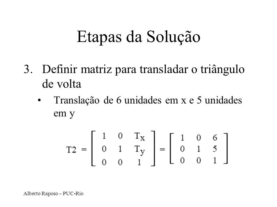 Etapas da Solução Definir matriz para transladar o triângulo de volta
