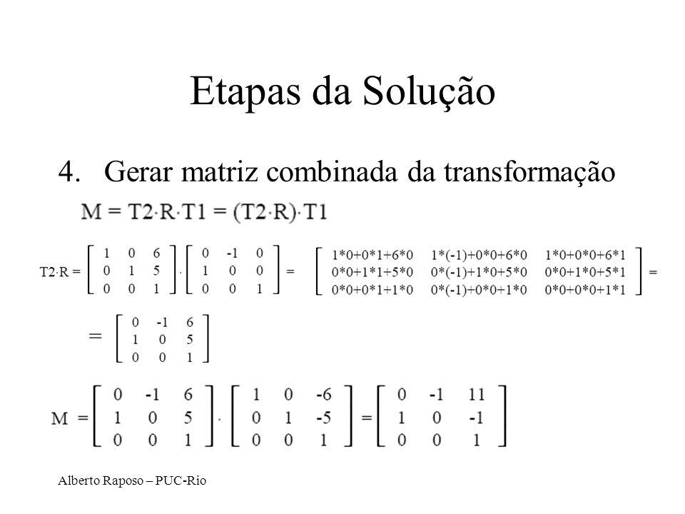 Etapas da Solução Gerar matriz combinada da transformação =