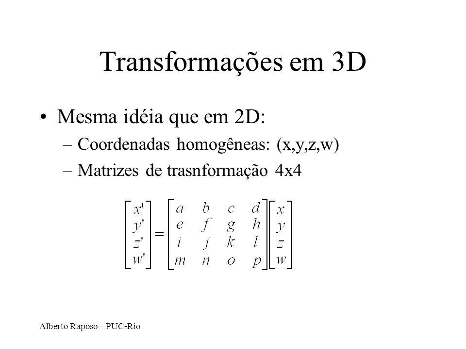 Transformações em 3D Mesma idéia que em 2D: