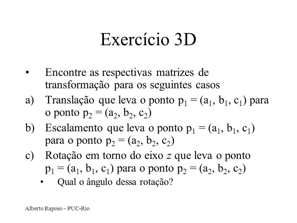 Exercício 3D Encontre as respectivas matrizes de transformação para os seguintes casos.