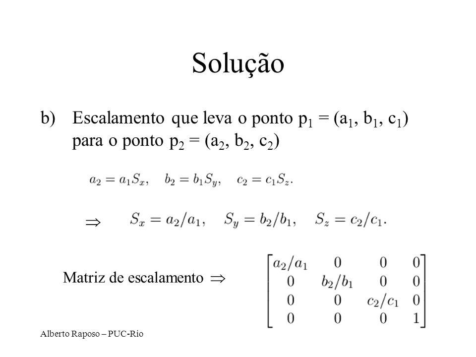 Solução Escalamento que leva o ponto p1 = (a1, b1, c1) para o ponto p2 = (a2, b2, c2)  Matriz de escalamento 