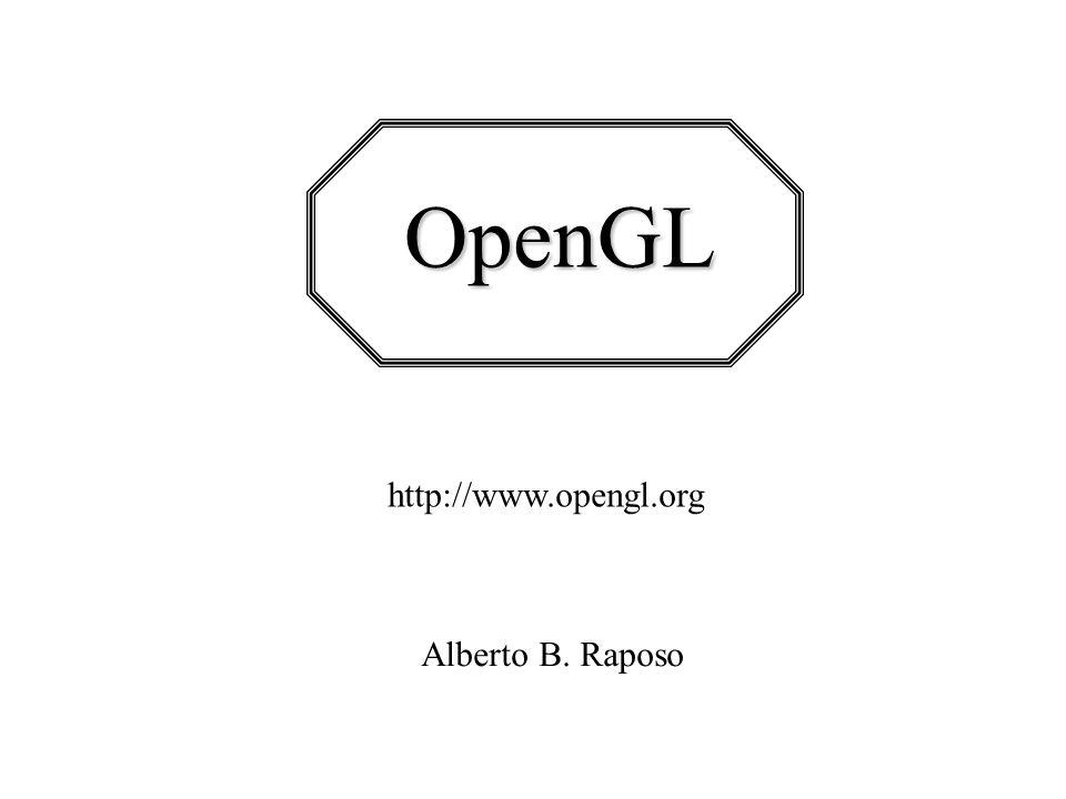 OpenGL http://www.opengl.org Alberto B. Raposo