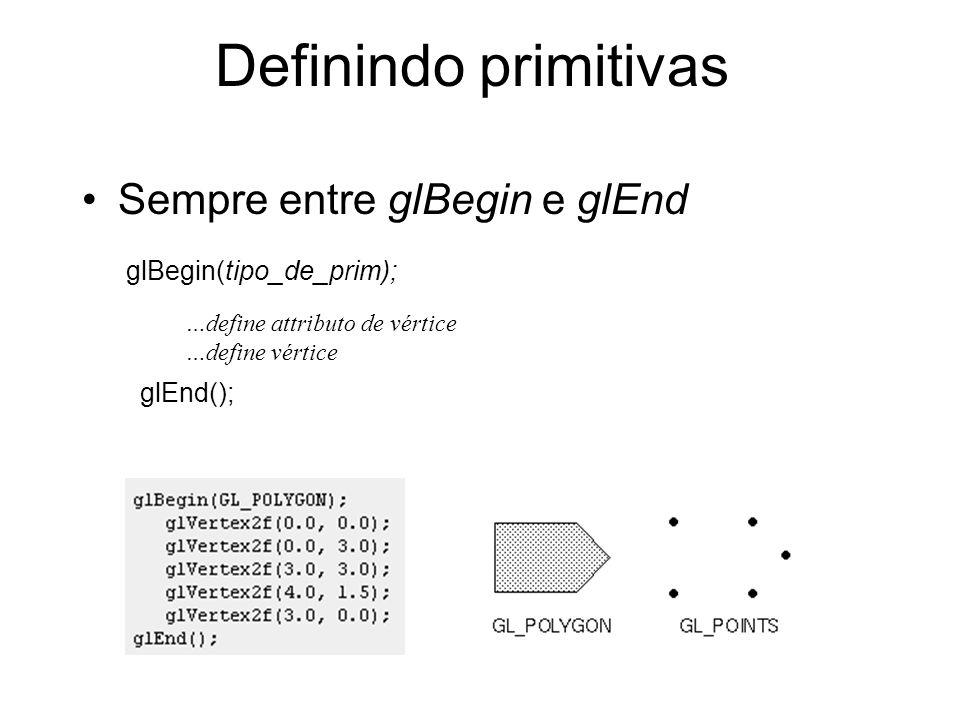 Definindo primitivas Sempre entre glBegin e glEnd
