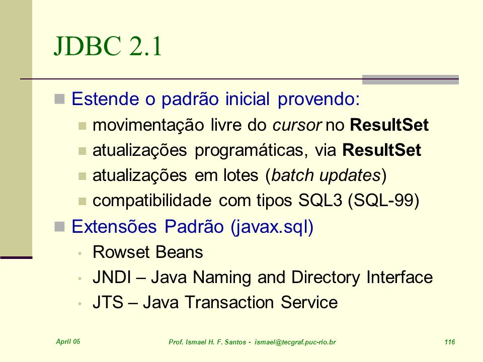 JDBC 2.1 Estende o padrão inicial provendo: