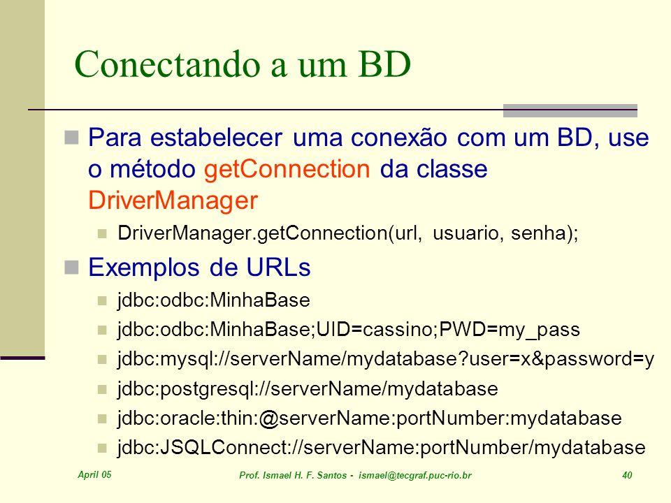 Conectando a um BD Para estabelecer uma conexão com um BD, use o método getConnection da classe DriverManager.