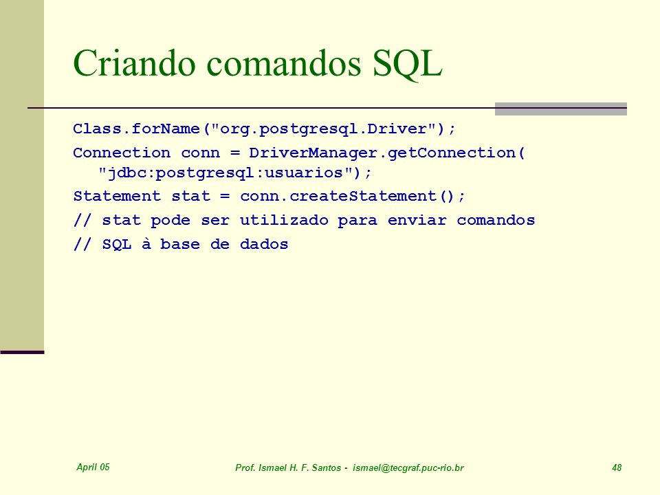 Criando comandos SQL Class.forName( org.postgresql.Driver );
