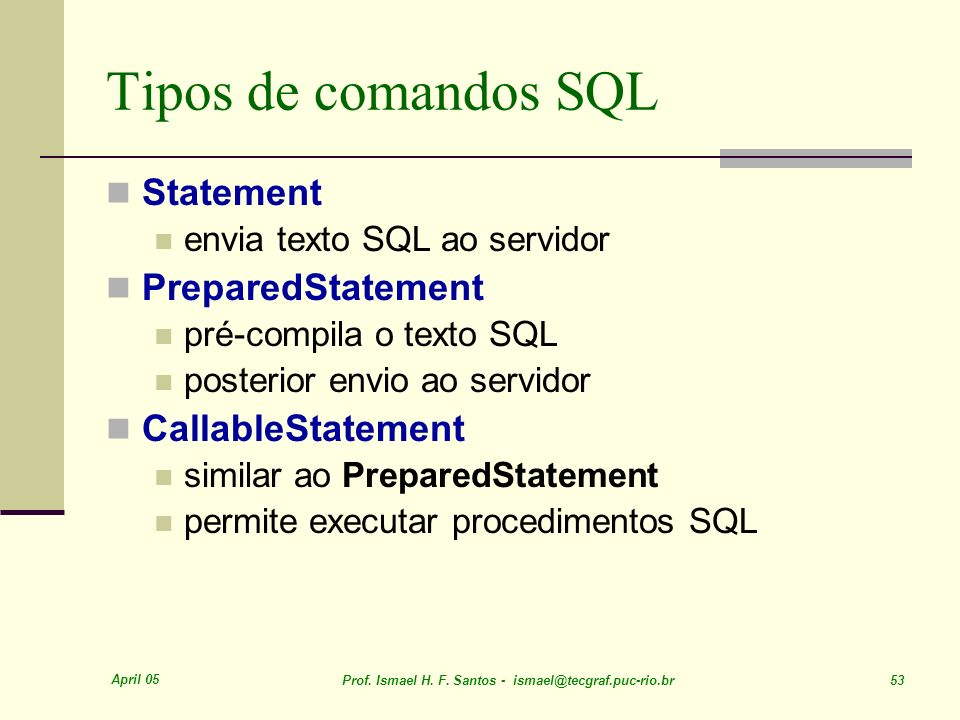 Tipos de comandos SQL Statement PreparedStatement CallableStatement
