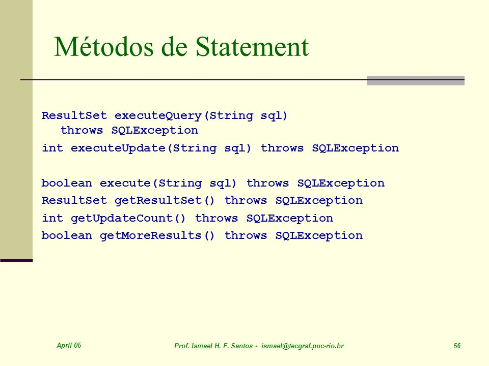 Métodos de Statement ResultSet executeQuery(String sql) throws SQLException. int executeUpdate(String sql) throws SQLException.