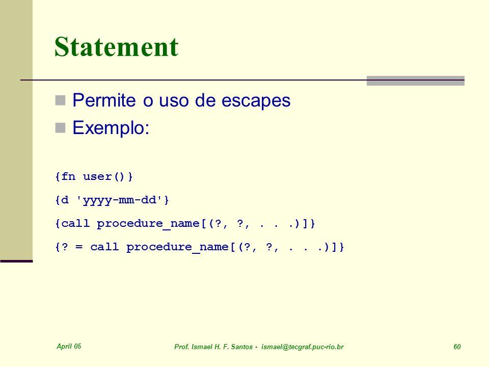Statement Permite o uso de escapes Exemplo: {fn user()}