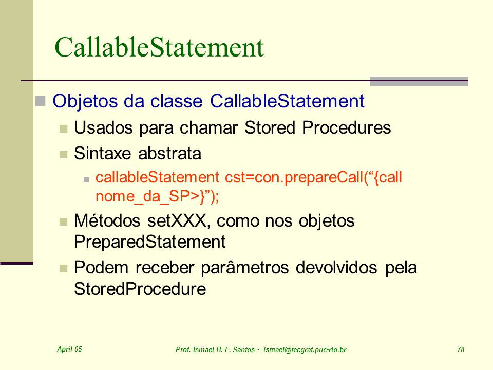 CallableStatement Objetos da classe CallableStatement