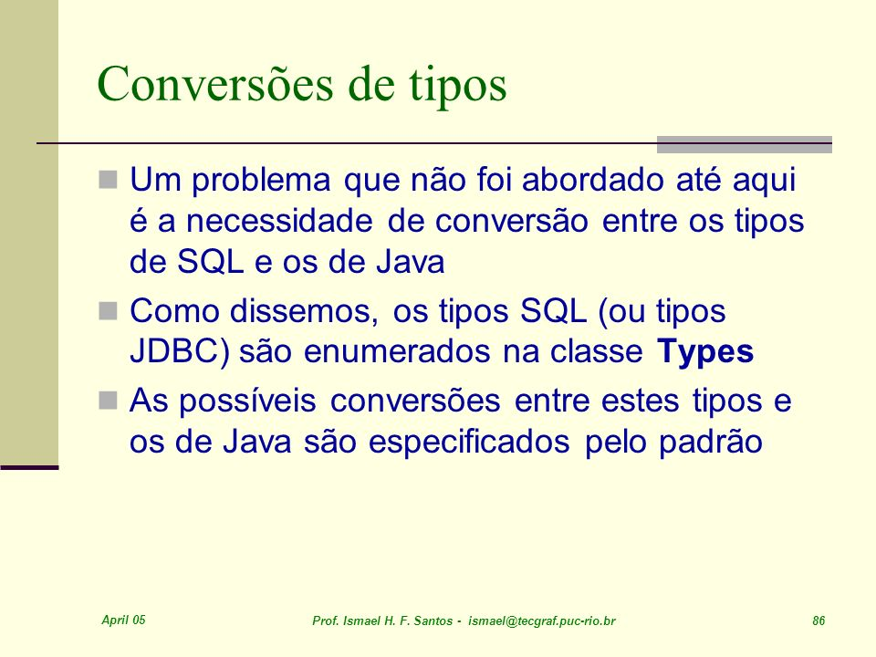 Conversões de tiposUm problema que não foi abordado até aqui é a necessidade de conversão entre os tipos de SQL e os de Java.