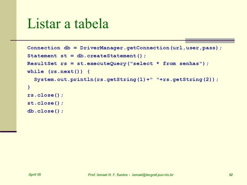 Listar a tabela Connection db = DriverManager.getConnection(url,user,pass); Statement st = db.createStatement();