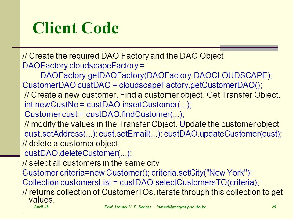 Client Code // Create the required DAO Factory and the DAO Object