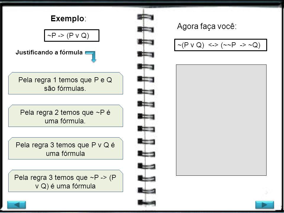 Exemplo: Agora faça você: ~P -> (P v Q)