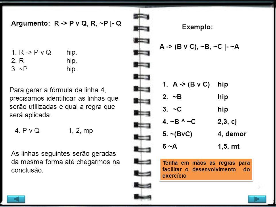 Argumento: R -> P v Q, R, ~P |- Q Exemplo: