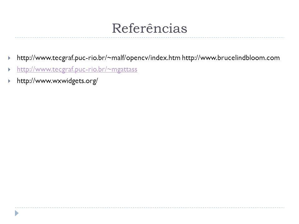 Referências http://www.tecgraf.puc-rio.br/~malf/opencv/index.htm http://www.brucelindbloom.com. http://www.tecgraf.puc-rio.br/~mgattass.