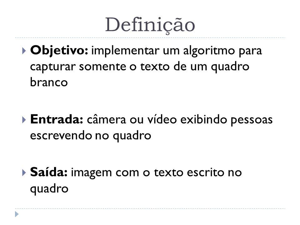 Definição Objetivo: implementar um algoritmo para capturar somente o texto de um quadro branco.