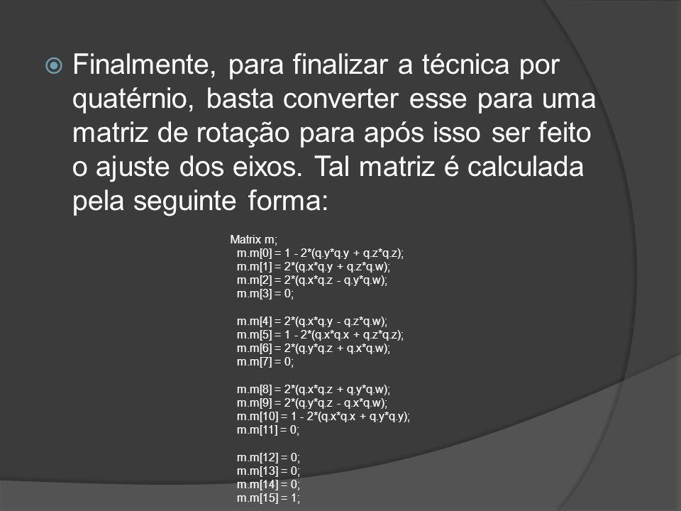 Finalmente, para finalizar a técnica por quatérnio, basta converter esse para uma matriz de rotação para após isso ser feito o ajuste dos eixos. Tal matriz é calculada pela seguinte forma: