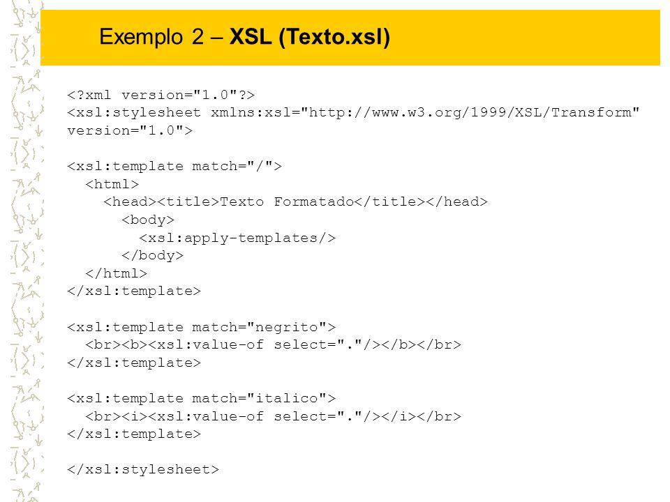 Exemplo 2 – XSL (Texto.xsl)