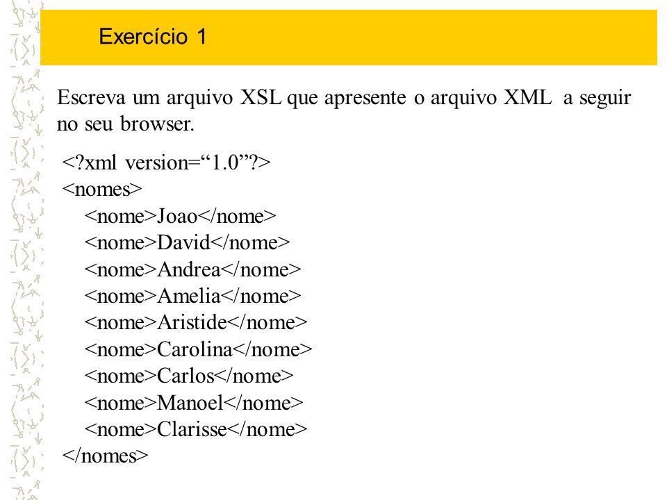 Exercício 1Escreva um arquivo XSL que apresente o arquivo XML a seguir no seu browser.