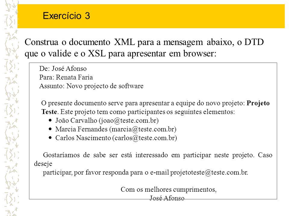 Exercício 3Construa o documento XML para a mensagem abaixo, o DTD que o valide e o XSL para apresentar em browser: