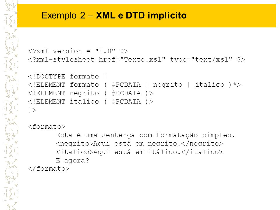 Exemplo 2 – XML e DTD implícito