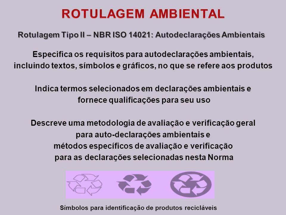 ROTULAGEM AMBIENTAL Rotulagem Tipo II – NBR ISO 14021: Autodeclarações Ambientais. Especifica os requisitos para autodeclarações ambientais,