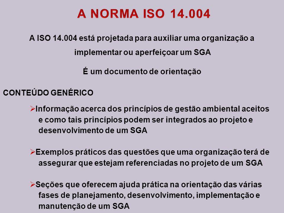 A NORMA ISO 14.004A ISO 14.004 está projetada para auxiliar uma organização a. implementar ou aperfeiçoar um SGA.
