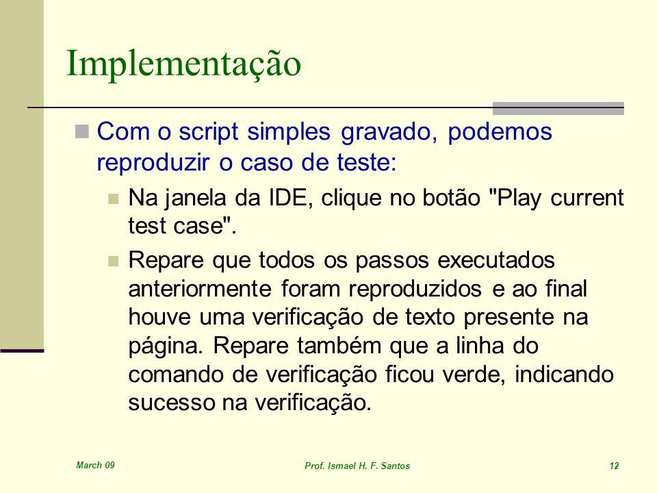 Implementação Com o script simples gravado, podemos reproduzir o caso de teste: Na janela da IDE, clique no botão Play current test case .