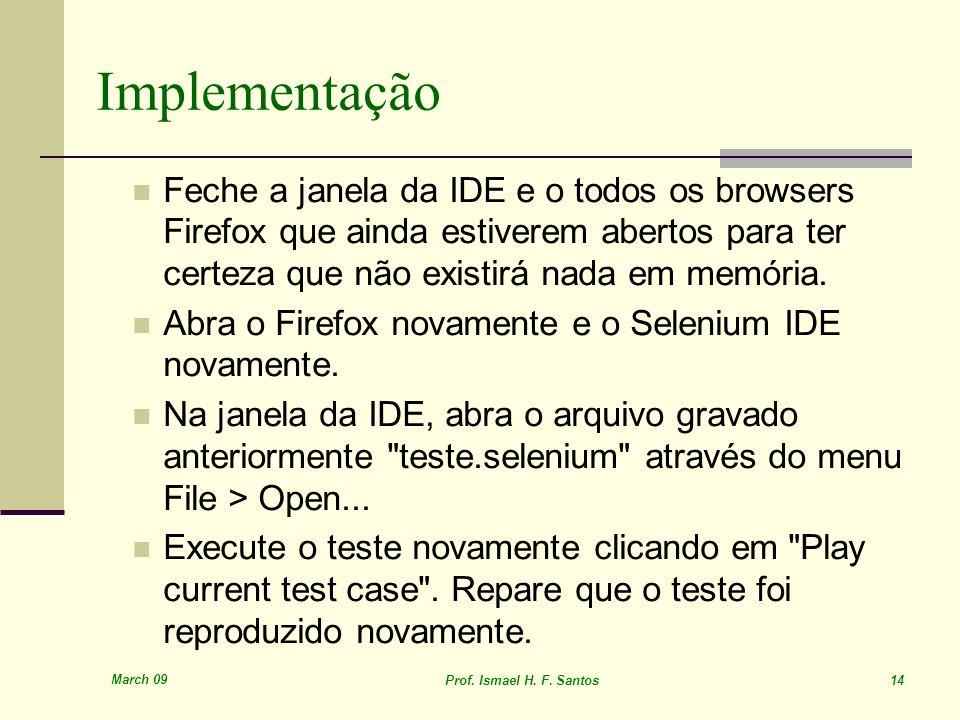 ImplementaçãoFeche a janela da IDE e o todos os browsers Firefox que ainda estiverem abertos para ter certeza que não existirá nada em memória.