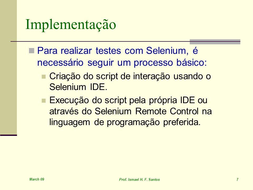 Implementação Para realizar testes com Selenium, é necessário seguir um processo básico: Criação do script de interação usando o Selenium IDE.