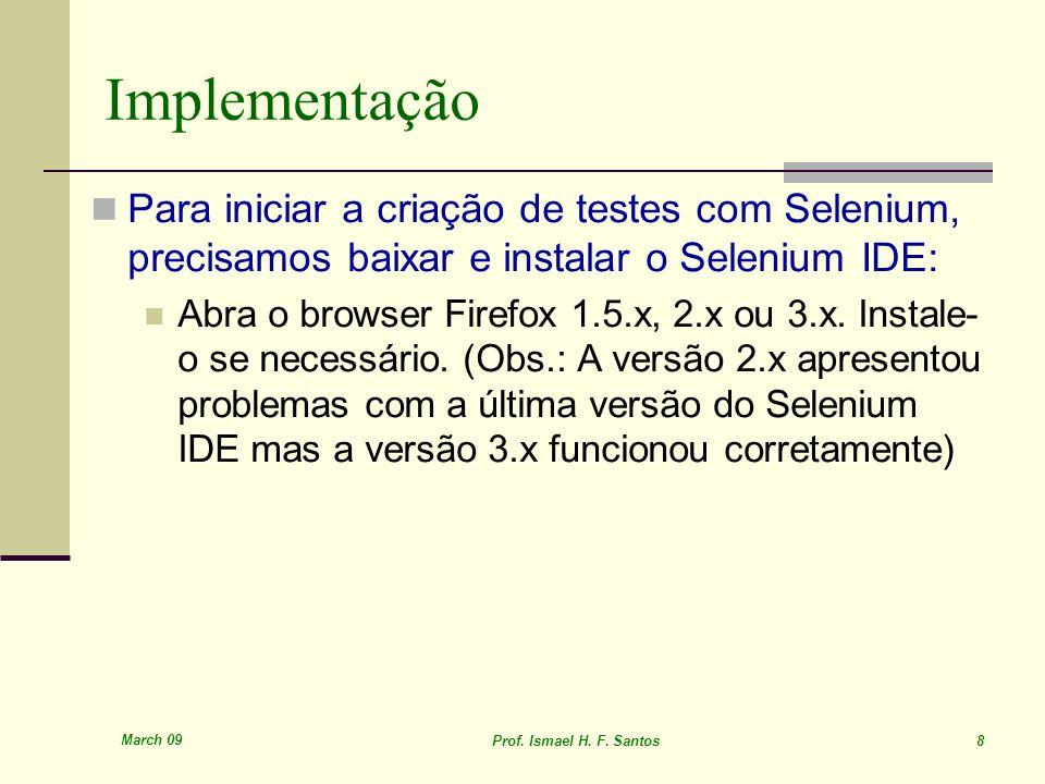 Implementação Para iniciar a criação de testes com Selenium, precisamos baixar e instalar o Selenium IDE: