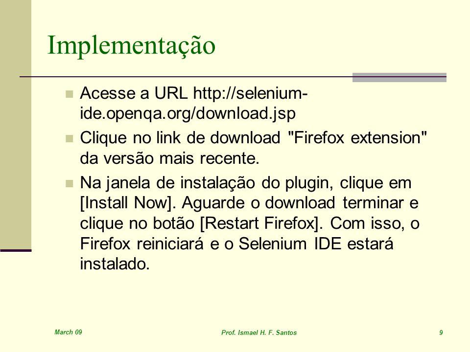 Implementação Acesse a URL http://selenium-ide.openqa.org/download.jsp