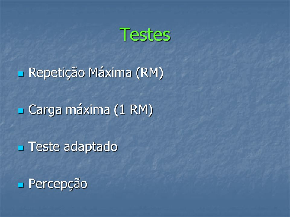 Testes Repetição Máxima (RM) Carga máxima (1 RM) Teste adaptado