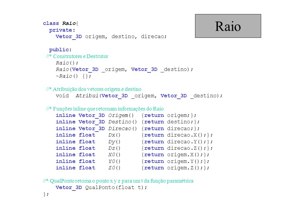 Raio class Raio{ private: Vetor_3D origem, destino, direcao; public: