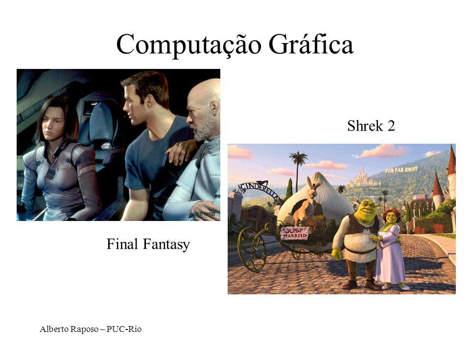 Computação Gráfica Shrek 2 Final Fantasy Alberto Raposo – PUC-Rio