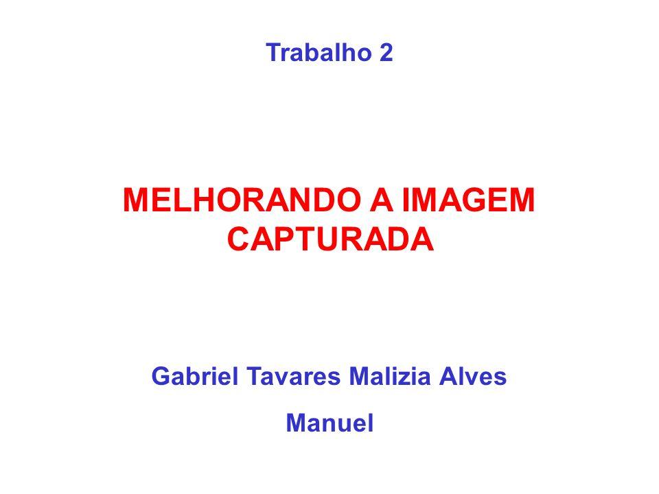 MELHORANDO A IMAGEM CAPTURADA Gabriel Tavares Malizia Alves