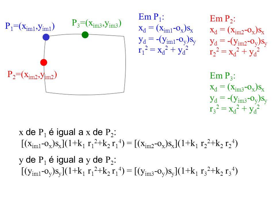 Em P1: xd = (xim1-ox)sx yd = -(yim1-oy)sy r12 = xd2 + yd2