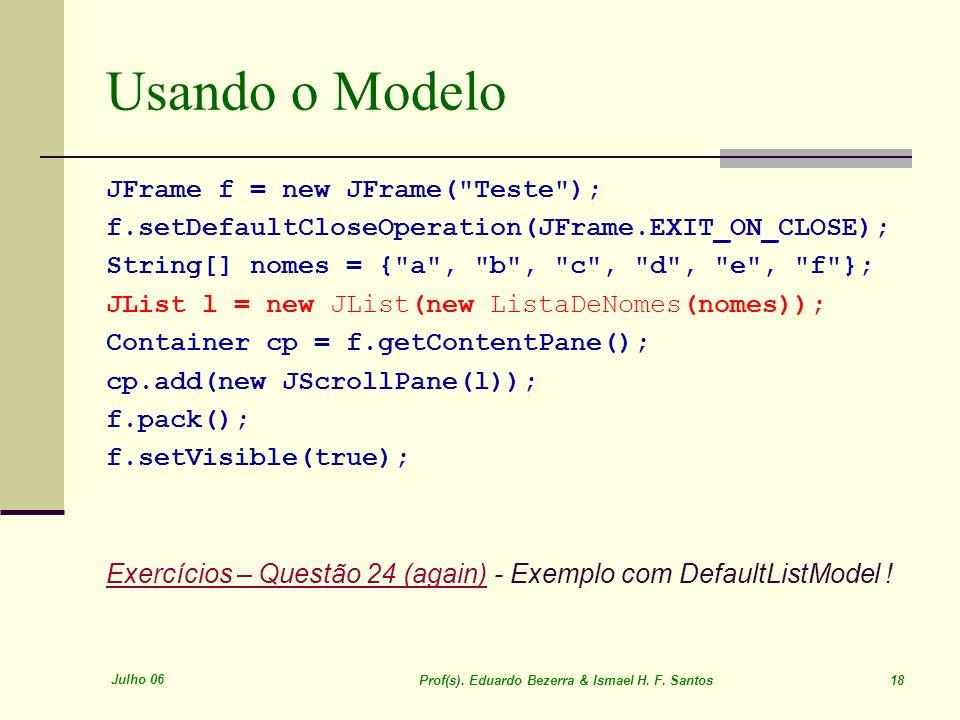 Usando o Modelo JFrame f = new JFrame( Teste );